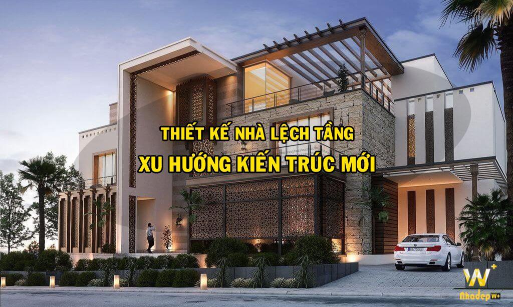 Thiết kế nhà lệch tầng xu hướng kiến trúc mới