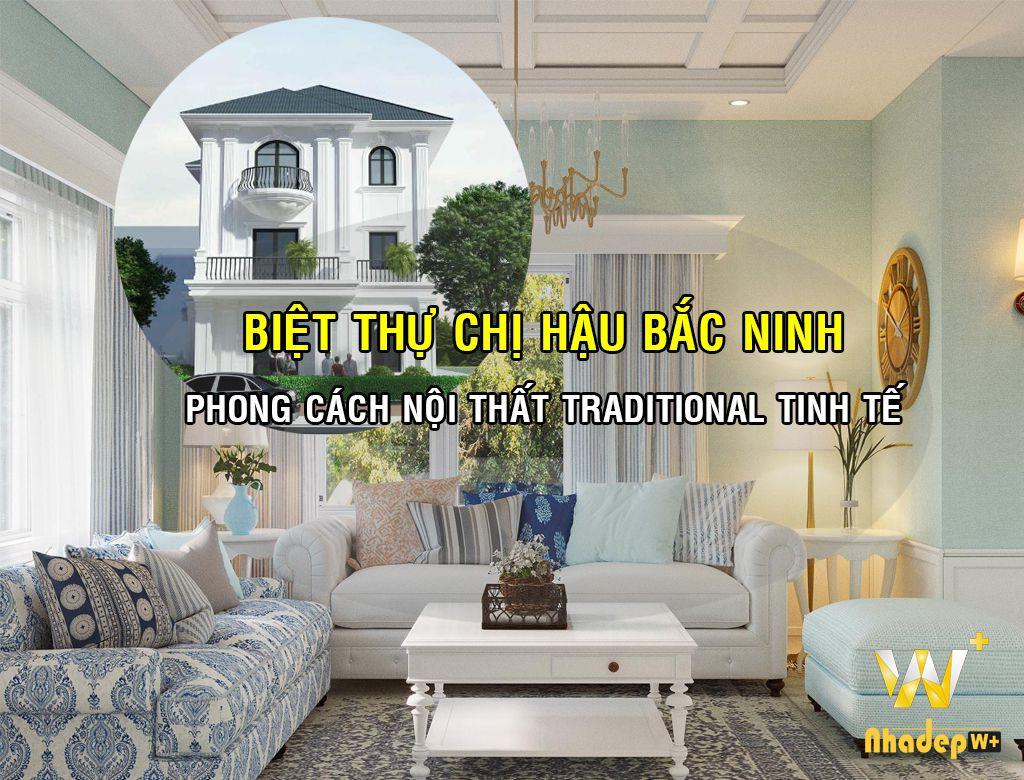 Phong cách thiết kế nội thất Traditional gia đình chị Hậu Bắc Ninh