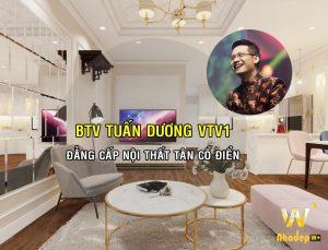 Thiết kế phong cách nội thất tân cổ điển căn hộ chung cư BTV Tuấn Dương thời sự VTV1