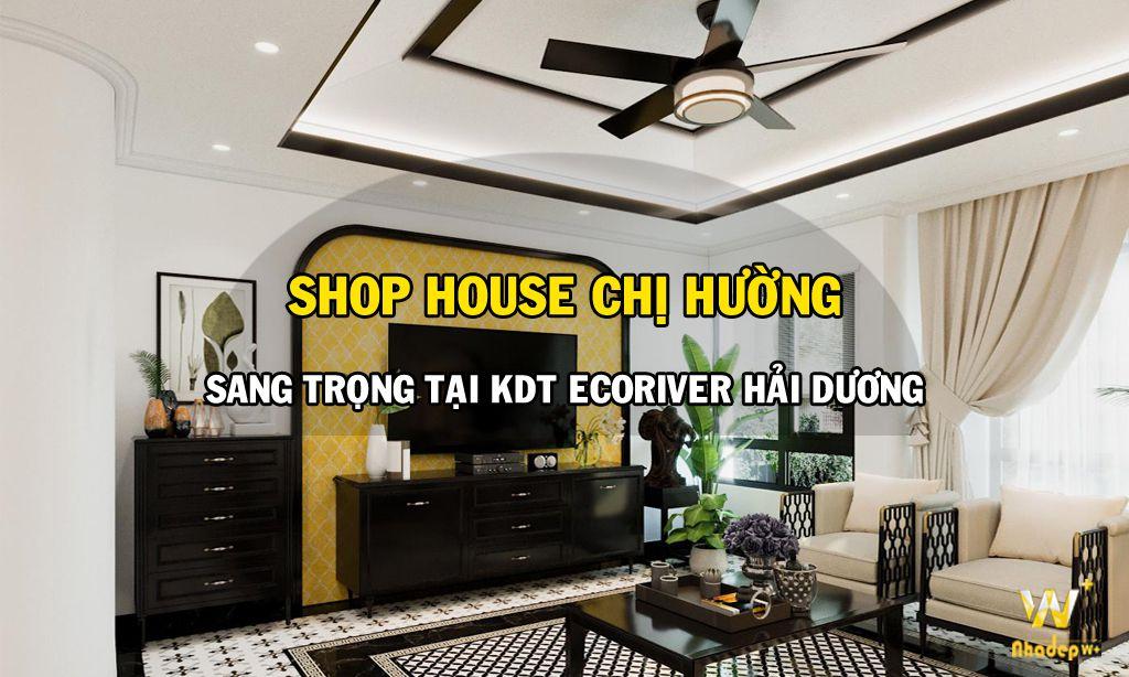 Ngất ngây Thiết Kế Nội Thất EcoPark Hải Dương gia đình chị Hường - Thiết kế kiến trúc shophouse EcoRiver Hải Dương
