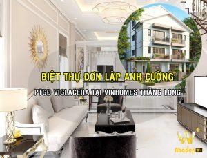 WoodPlus thiết kế nội thất biệt thự anh Cường PTGĐ Viglacera tại Vinhomes Thăng Long