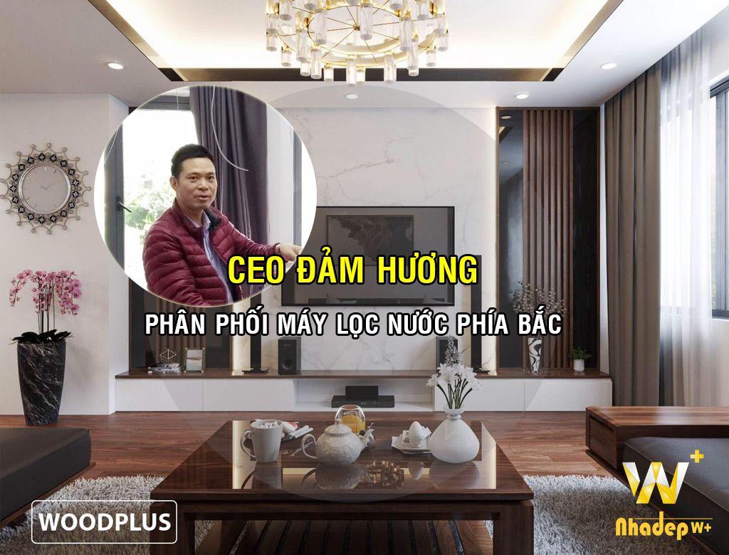 WoodPlus thiết kế kiến trúc nhà đẹp CEO Đảm Hương chuyên phân phối máy lọc nước khắp phía Bắc