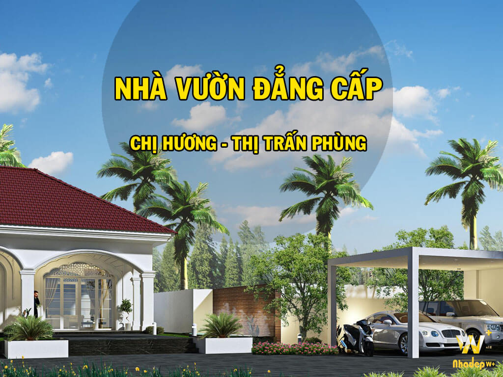 Thiết kế kiến trúc Nhà Vườn thi công nội thất trọn gói chị Hương thị trấn Phùng