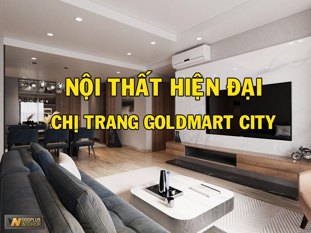 Thiết kế nội thất hiện đại chung cư GoldMart City chị Trang Dola